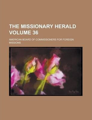The Missionary Herald Volume 36