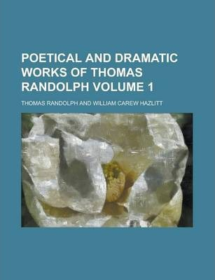 Poetical and Dramatic Works of Thomas Randolph Volume 1