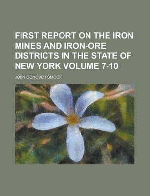 First Report on the Iron Mines and Iron-Ore Districts in the State of New York Volume 7-10
