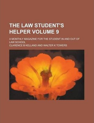 The Law Student's Helper; A Monthly Magazine for the Student in and Out of Law School Volume 9