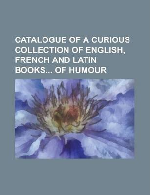 Catalogue of a Curious Collection of English, French and Latin Books of Humour