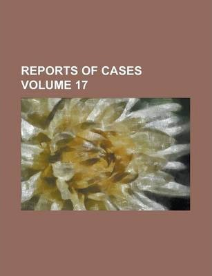 Reports of Cases Volume 17