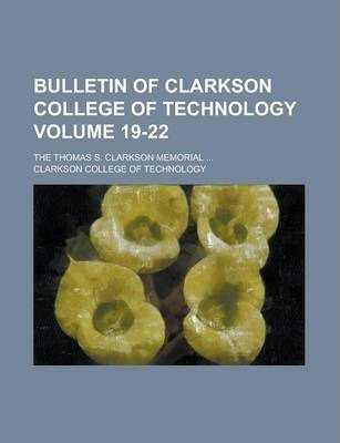 Bulletin of Clarkson College of Technology; The Thomas S. Clarkson Memorial ... Volume 19-22