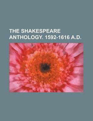 The Shakespeare Anthology. 1592-1616 A.D
