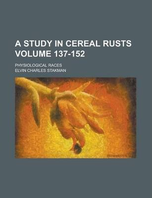 A Study in Cereal Rusts; Physiological Races Volume 137-152