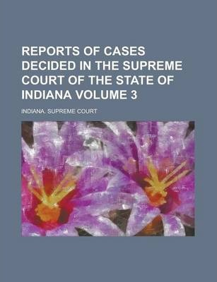 Reports of Cases Decided in the Supreme Court of the State of Indiana Volume 3
