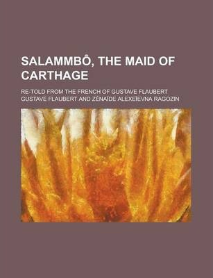 Salammbo, the Maid of Carthage; Re-Told from the French of Gustave Flaubert