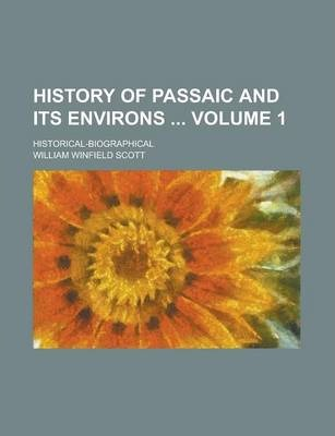 History of Passaic and Its Environs; Historical-Biographical Volume 1