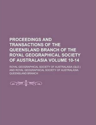 Proceedings and Transactions of the Queensland Branch of the Royal Geographical Society of Australasia Volume 10-14