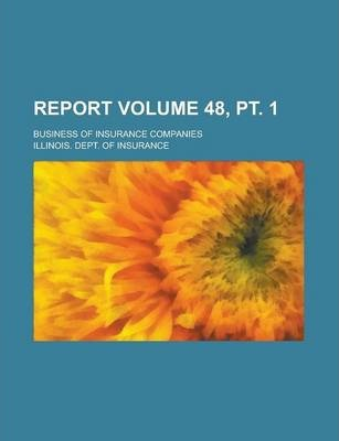 Report; Business of Insurance Companies Volume 48, PT. 1