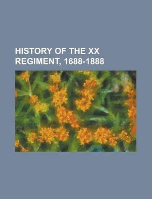 History of the XX Regiment, 1688-1888