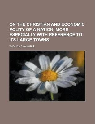 On the Christian and Economic Polity of a Nation, More Especially with Reference to Its Large Towns