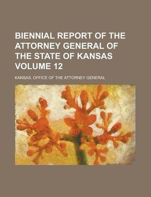 Biennial Report of the Attorney General of the State of Kansas Volume 12