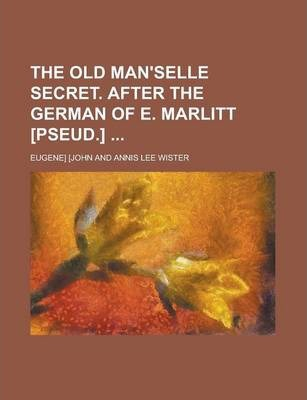 The Old Man'selle Secret. After the German of E. Marlitt [Pseud.]