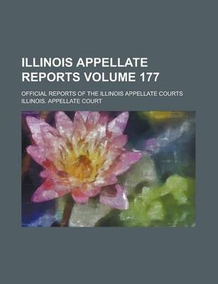 Illinois Appellate Reports; Official Reports of the Illinois Appellate Courts Volume 177