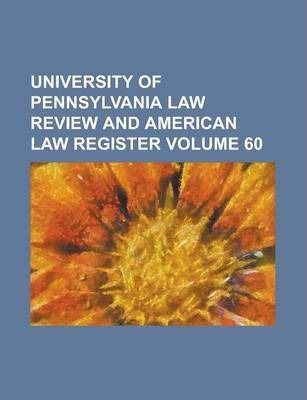 University of Pennsylvania Law Review and American Law Register Volume 60