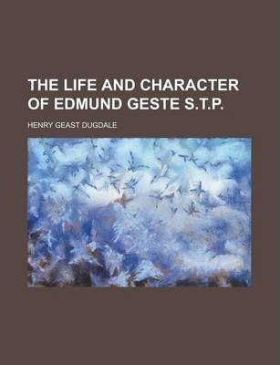 The Life and Character of Edmund Geste S.T.P