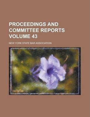 Proceedings and Committee Reports Volume 43