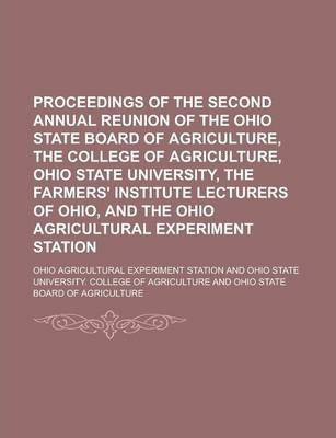 Proceedings of the Second Annual Reunion of the Ohio State Board of Agriculture, the College of Agriculture, Ohio State University, the Farmers' Institute Lecturers of Ohio, and the Ohio Agricultural Experiment Station