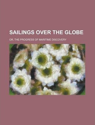 Sailings Over the Globe; Or, the Progress of Maritime Discovery