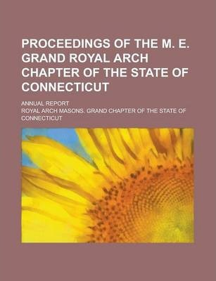 Proceedings of the M. E. Grand Royal Arch Chapter of the State of Connecticut; Annual Report