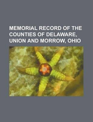 Memorial Record of the Counties of Delaware, Union and Morrow, Ohio