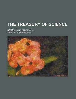 The Treasury of Science; Natural and Physical ...