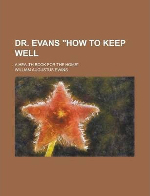"Dr. Evans ""How to Keep Well; A Health Book for the Home"""