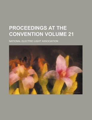 Proceedings at the Convention Volume 21