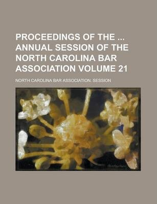 Proceedings of the Annual Session of the North Carolina Bar Association Volume 21