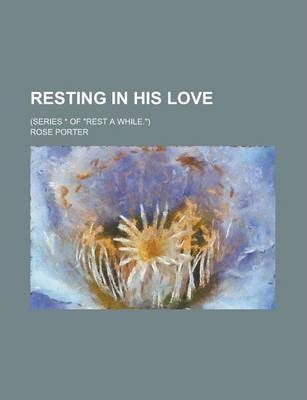 "Resting in His Love; (Series * of ""Rest a While."")"