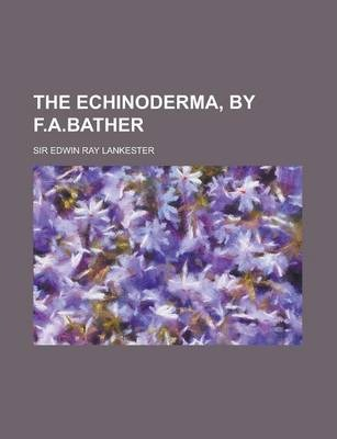 The Echinoderma, by F.A.Bather