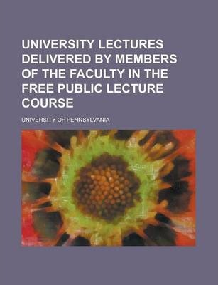 University Lectures Delivered by Members of the Faculty in the Free Public Lecture Course