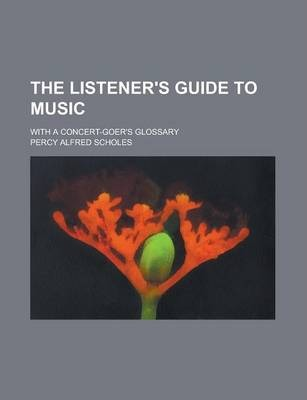 The Listener's Guide to Music; With a Concert-Goer's Glossary