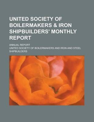 United Society of Boilermakers & Iron Shipbuilders' Monthly Report; Annual Report