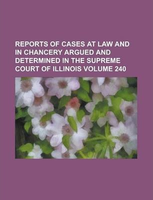 Reports of Cases at Law and in Chancery Argued and Determined in the Supreme Court of Illinois Volume 240