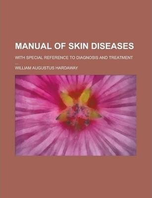 Manual of Skin Diseases; With Special Reference to Diagnosis and Treatment ...