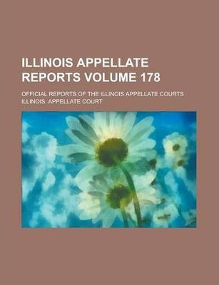 Illinois Appellate Reports; Official Reports of the Illinois Appellate Courts Volume 178