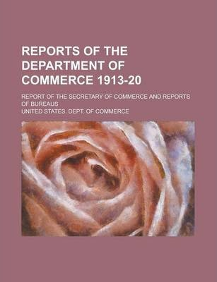Reports of the Department of Commerce 1913-20; Report of the Secretary of Commerce and Reports of Bureaus