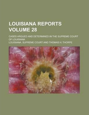 Louisiana Reports; Cases Argued and Determined in the Supreme Court of Louisiana Volume 28
