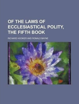 Of the Laws of Ecclesiastical Polity, the Fifth Book