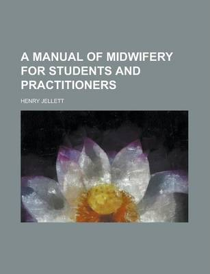 A Manual of Midwifery for Students and Practitioners