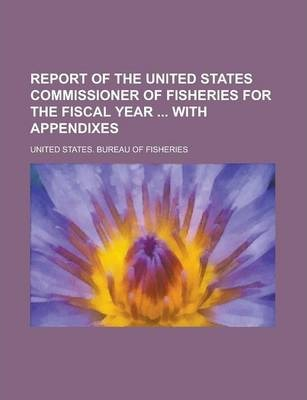 Report of the United States Commissioner of Fisheries for the Fiscal Year with Appendixes