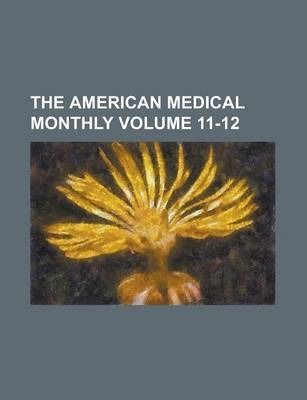 The American Medical Monthly Volume 11-12