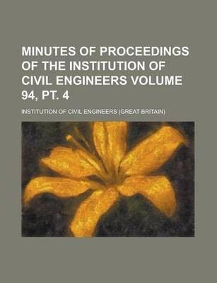 Minutes of Proceedings of the Institution of Civil Engineers Volume 94, PT. 4