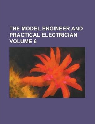 The Model Engineer and Practical Electrician Volume 6