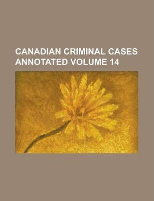 Canadian Criminal Cases Annotated Volume 14