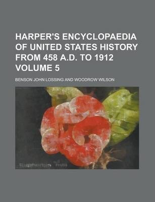 Harper's Encyclopaedia of United States History from 458 A.D. to 1912 Volume 5