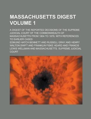 Massachusetts Digest; A Digest of the Reported Decisions of the Supreme Judicial Court of the Commonwealth of Massachusetts from 1804 to 1879, with References to Earlier Cases Volume 1