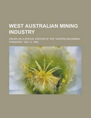 West Australian Mining Industry; Issued as a Special Edition of the Australian Mining Standard. Dec. 8, 1904
